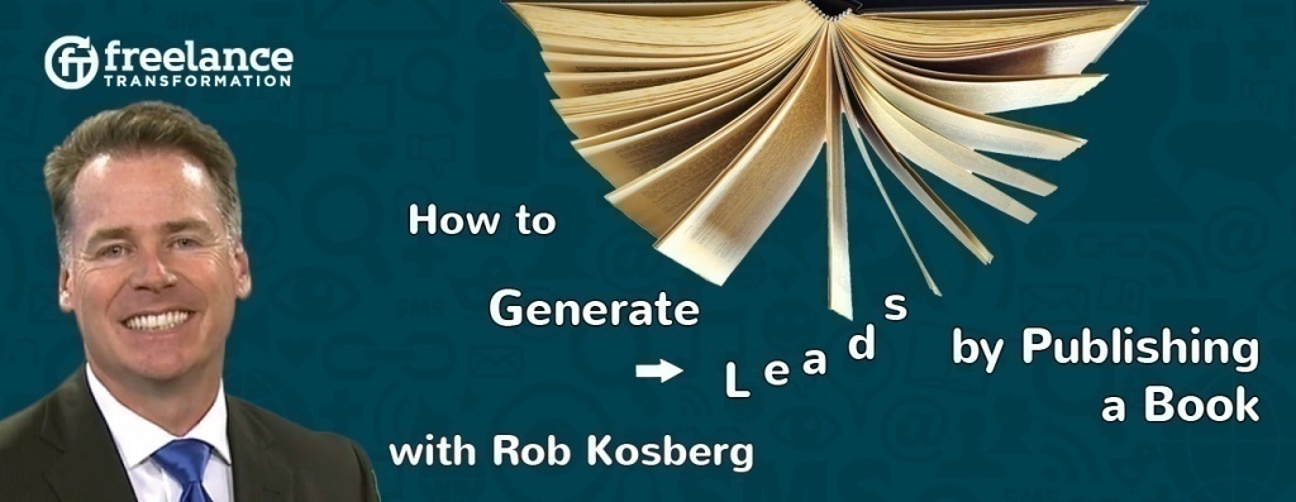 image for post - FT 025: Generate Leads by Publishing a Book with Rob Kosberg