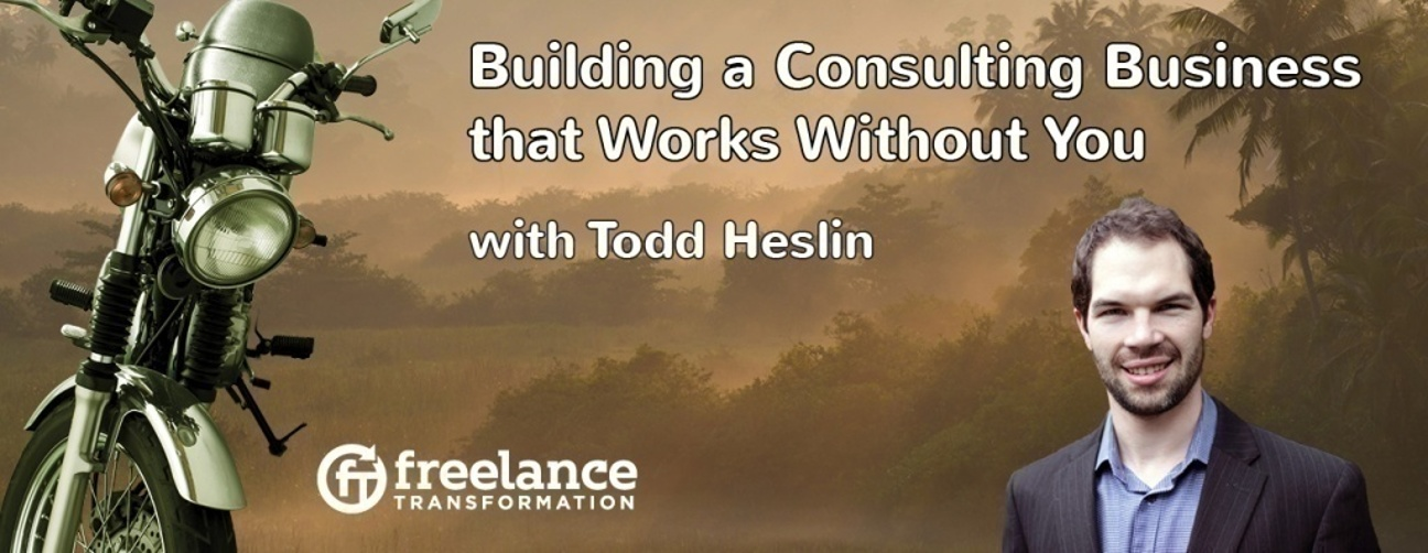 image for post - FT 029: Building a Consulting Business that Works Without You with Todd Heslin