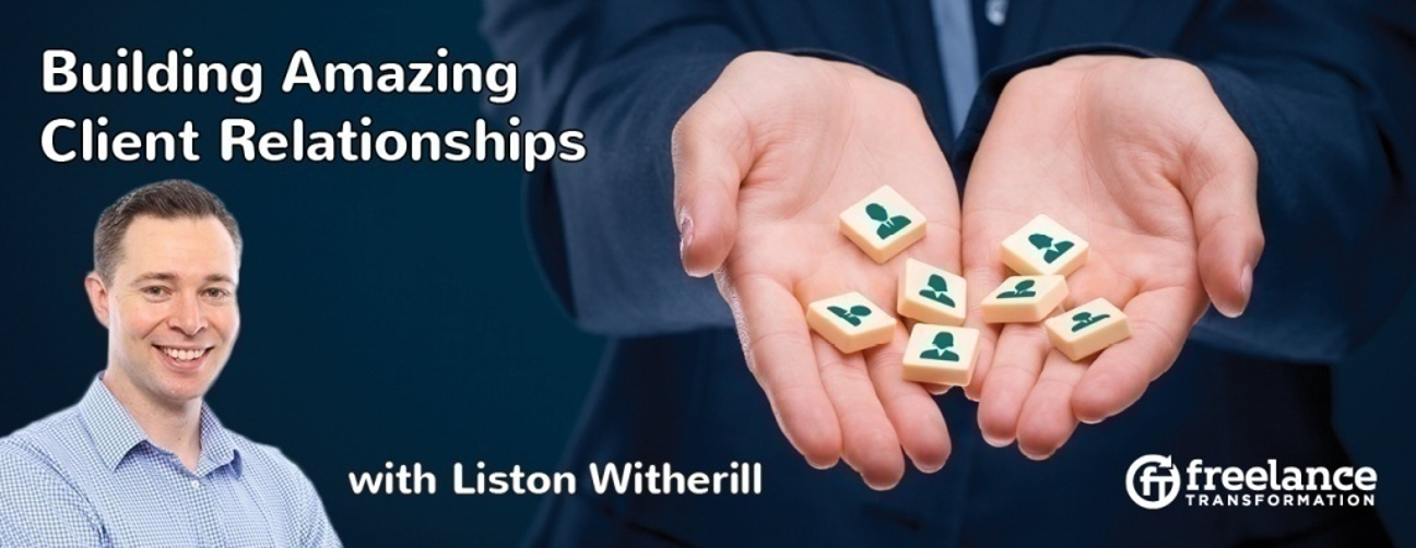 image for post - FT 032: Building Amazing Client Relationships with Liston Witherill