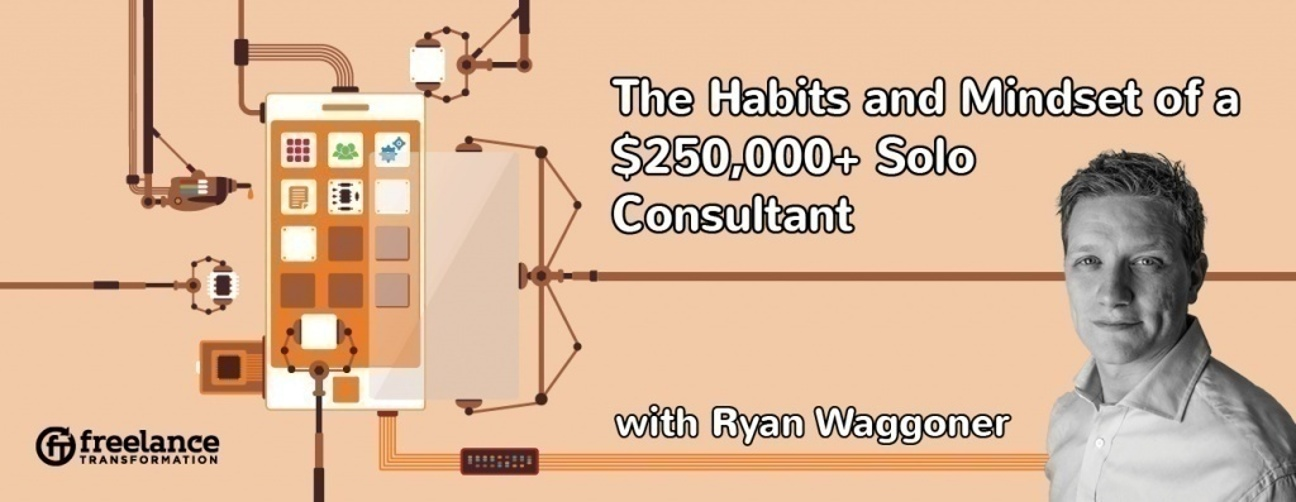 image for post - FT 040: The Habits and Mindset of a $250,000+ Solo Consultant with Ryan Waggoner