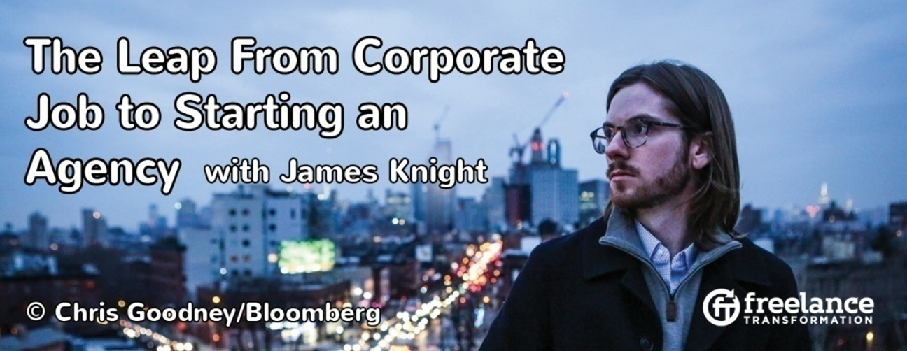 image for post - FT057: The Leap From Corporate Job to Starting an Agency with James Knight
