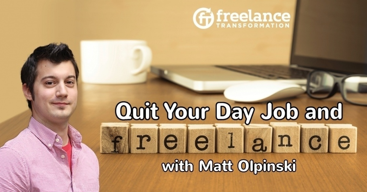 image for post - FT 069: Quit Your Day Job and Freelance with Matt Olpinski