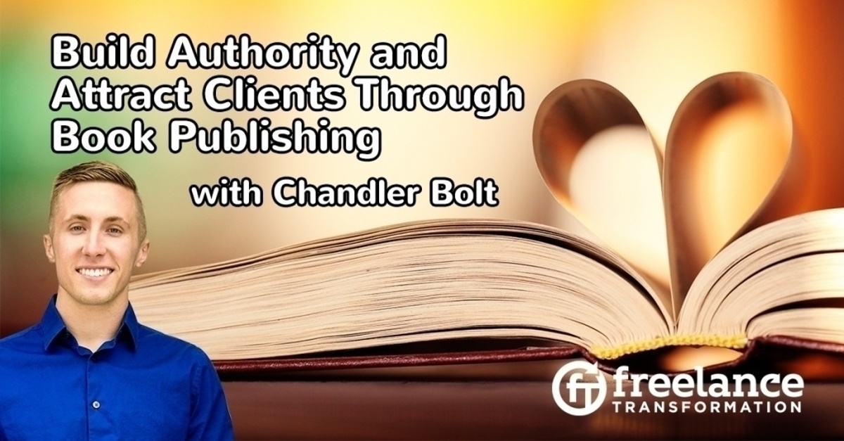 image for post - FT 102: Build Authority and Attract Clients Through Book Publishing with Chandler Bolt