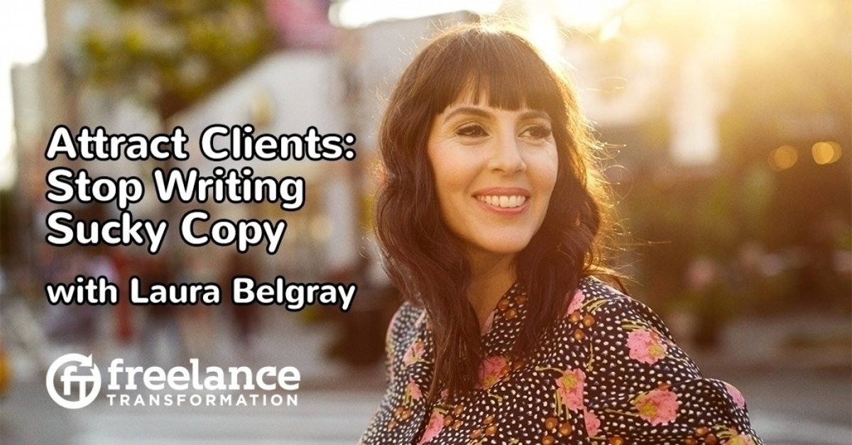 image for post - FT 105: Attract Clients: Stop Writing Sucky Copy with Laura Belgray
