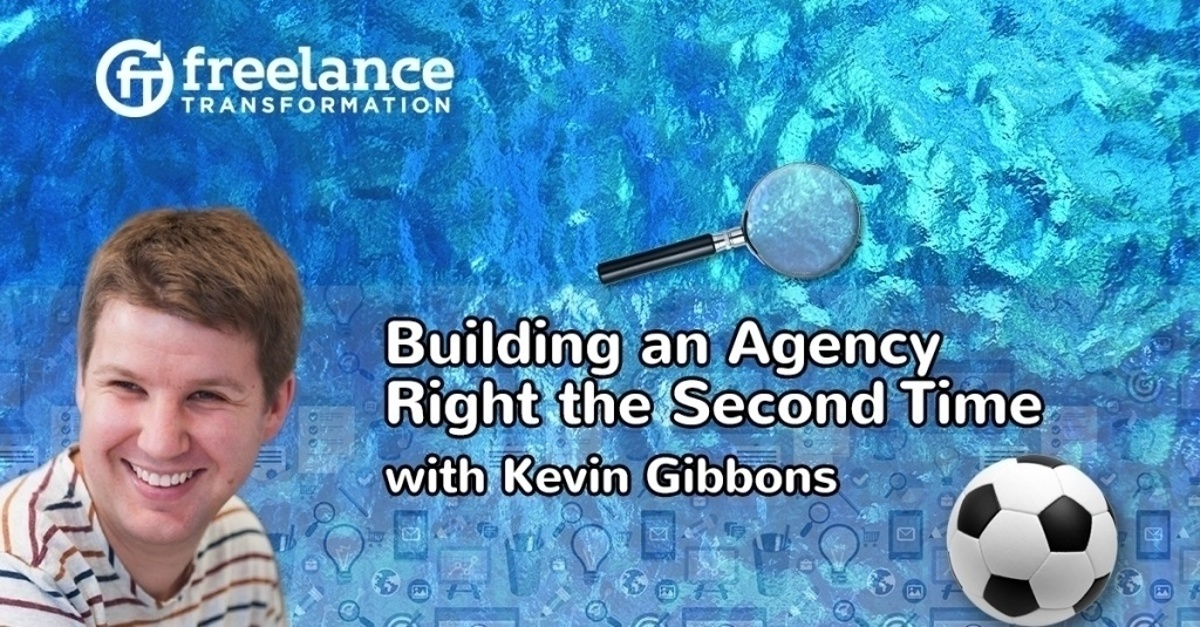 image for post - FT 111: Building an Agency Right the Second Time with Kevin Gibbons