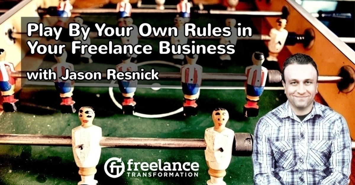 image for post - FT 116: Play By Your Own Rules in Your Freelance Business with Jason Resnick
