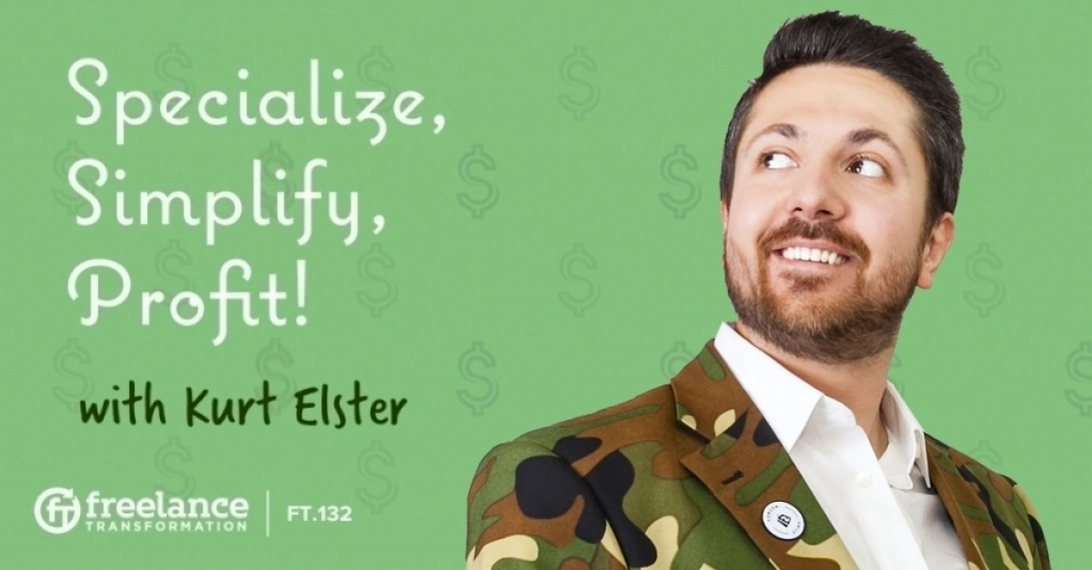 image for post - FT 132: Specialize, Simplify, Profit! with Kurt Elster