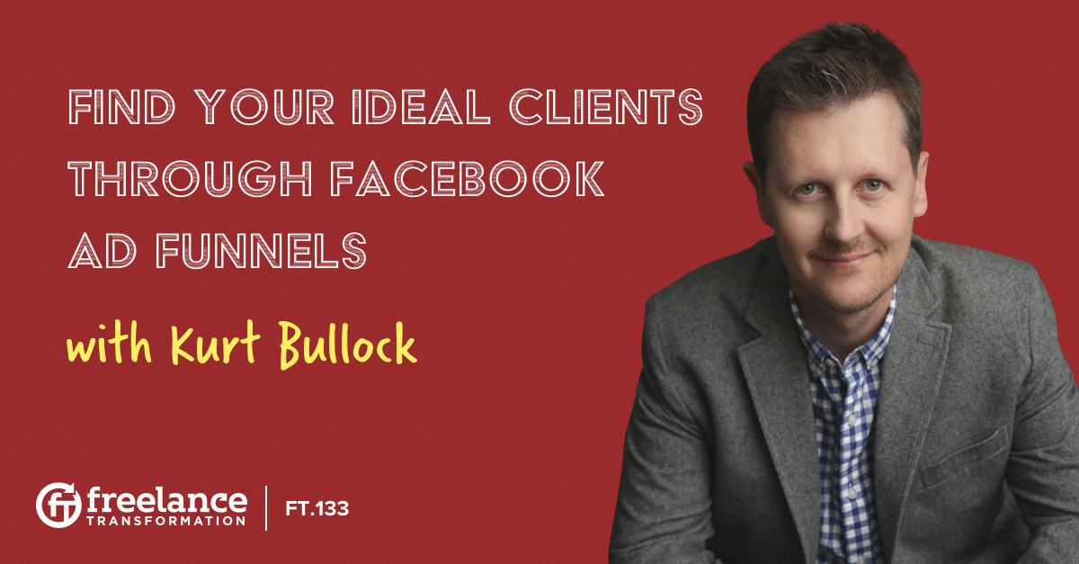image for post - FT 133: Find Your Ideal Clients Through Facebook Ad Funnels with Kurt Bullock