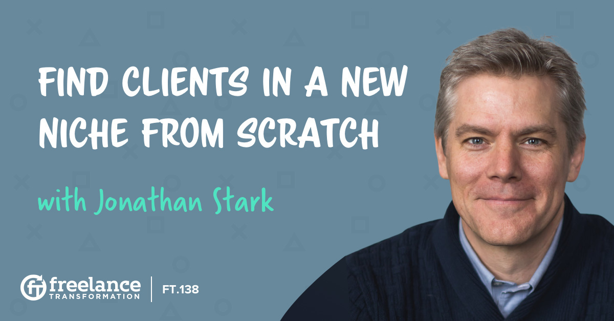 image for post - FT 138: Find Clients in a New Niche From Scratch with Jonathan Stark