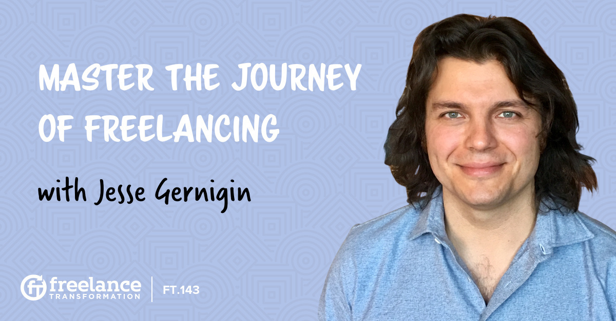 image for post - FT 143: Master the Journey of Freelancing with Jesse Gernigin