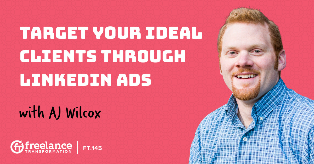 image for post - FT 145: Target Your Ideal Clients Through LinkedIn Ads with AJ Wilcox
