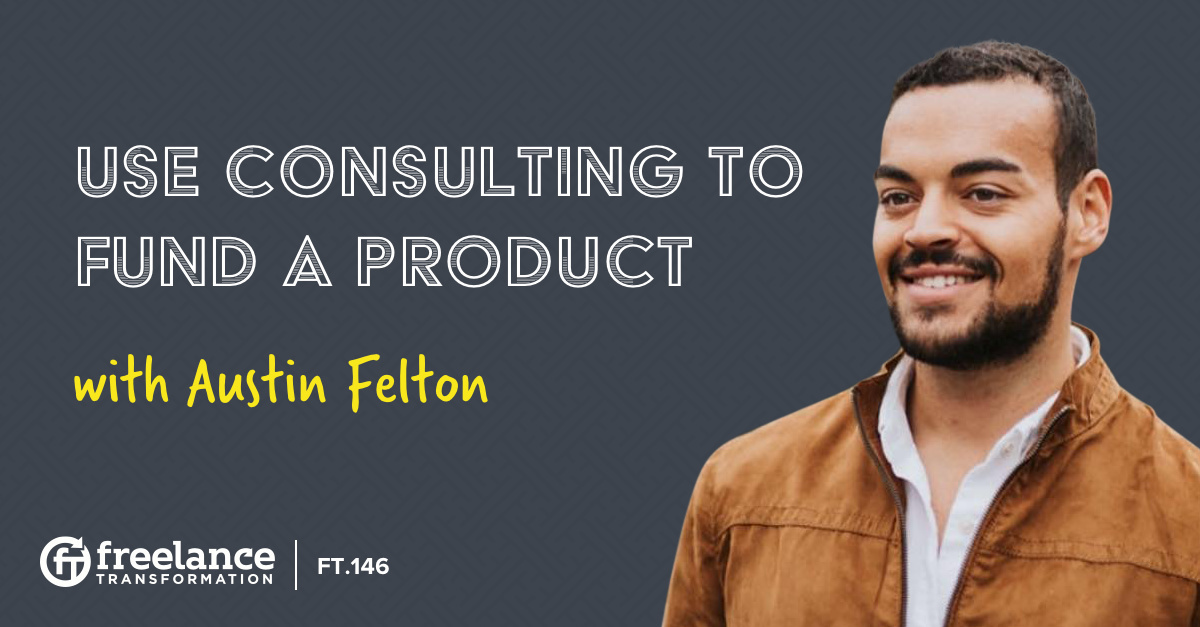 image for post - FT 146: Use Consulting to Fund a Product with Austin Felton