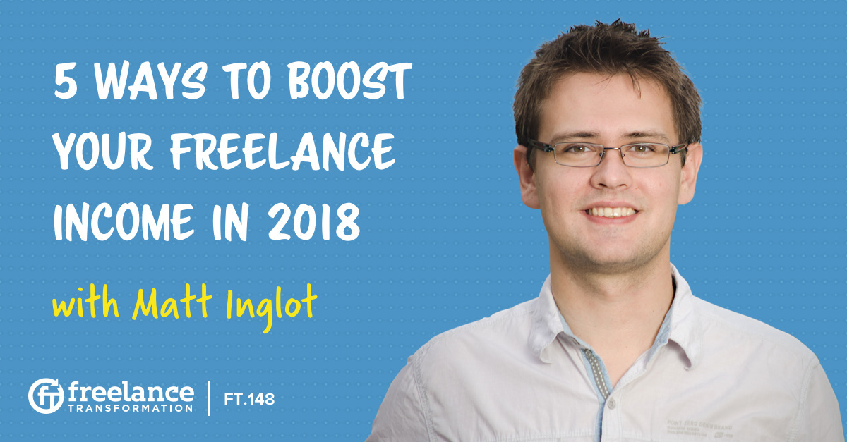 image for post - FT 148: 5 Ways to Boost Your Freelance Income in 2018 with Matt Inglot