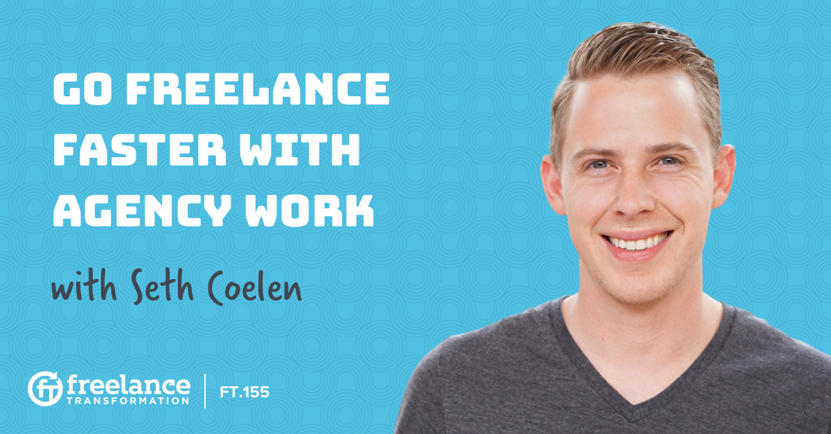 image for post - FT 155: Go Freelance Faster with Agency Work with Seth Coelen