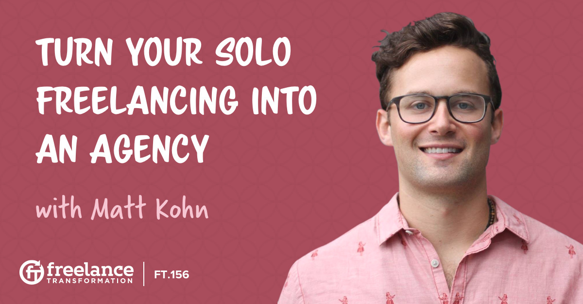 image for post - FT 156: Turn Your Solo Freelancing into an Agency with Matt Kohn