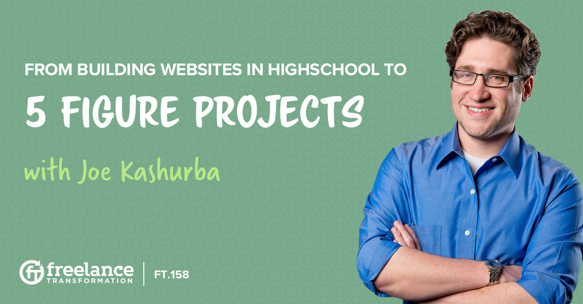 image for post - FT 158: From Building Websites in Highschool to 5 Figure Projects with Joe Kashurba