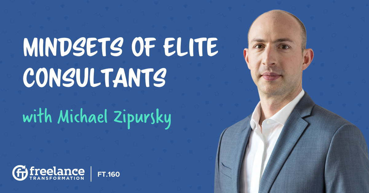 image for post - FT 160: Mindsets of Elite Consultants with Michael Zipursky