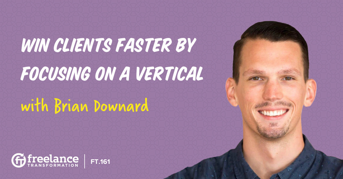 image for post - FT 161: Win Clients Faster By Focusing on a Vertical with Brian Downard