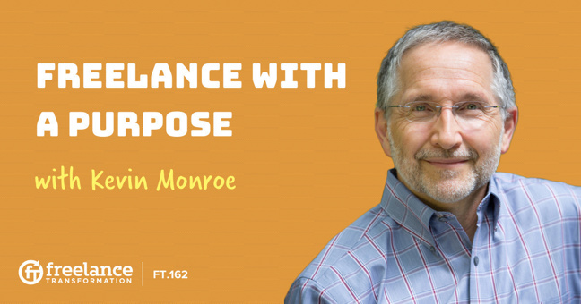FT 162: Freelance with a Purpose with Kevin Monroe
