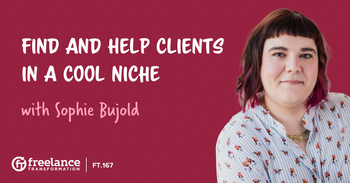 image for post - FT 167: Find and Help Clients in a Cool Niche with Sophie Bujold