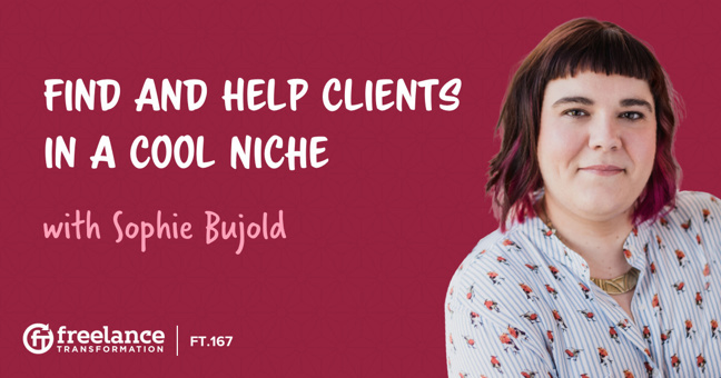 FT 167: Find and Help Clients in a Cool Niche with Sophie Bujold