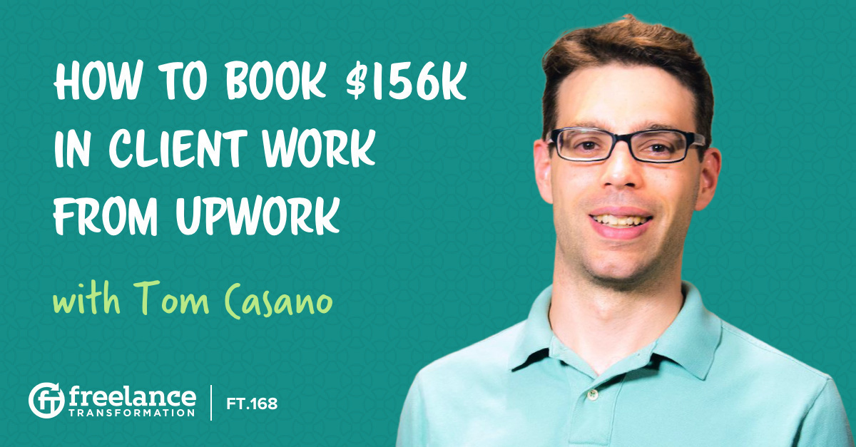 image for post - FT 168: How to Book $156K in Client Work from Upwork with Tom Casano