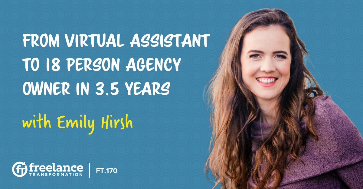 image for post - FT 170: From Virtual Assistant to 18 Person Agency Owner in 3.5 Years with Emily Hirsh