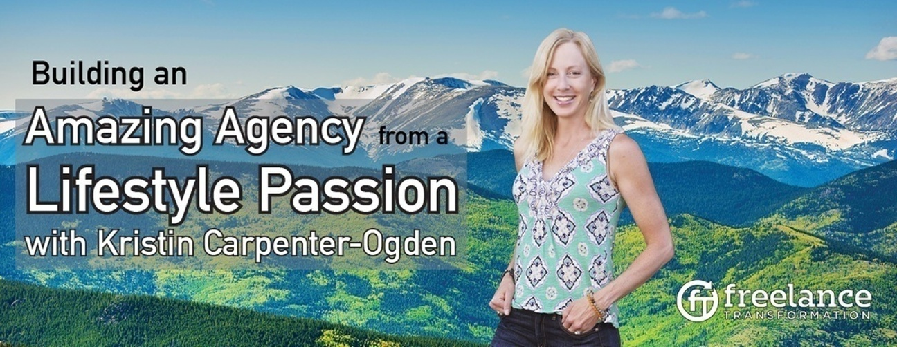 image for post - FT 013: Building an Amazing Agency from a Lifestyle Passion with Kristin Carpenter-Ogden